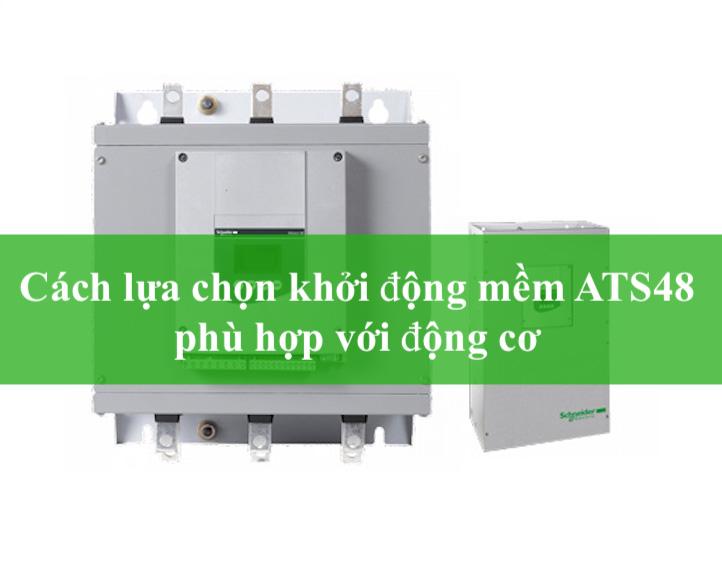 Cách lựa chọn khởi động mềm ATS48 phù hợp với động cơ