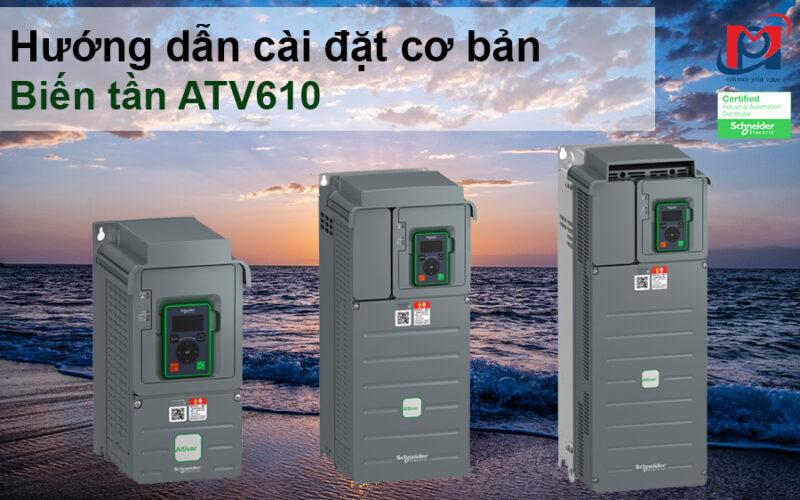 Hướng dẫn cài đặt cơ bản ATV610