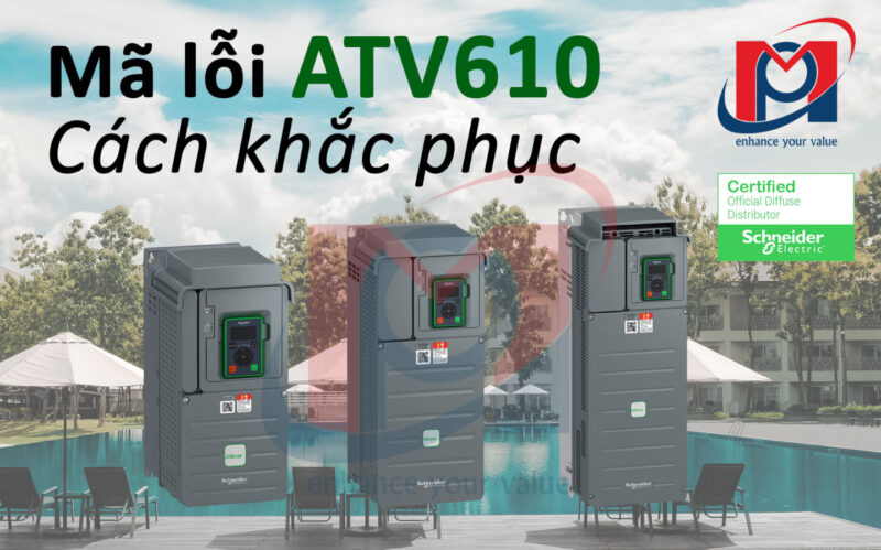 Tổng hợp mã lỗi Biến tần ATV610 và cách khắc phục